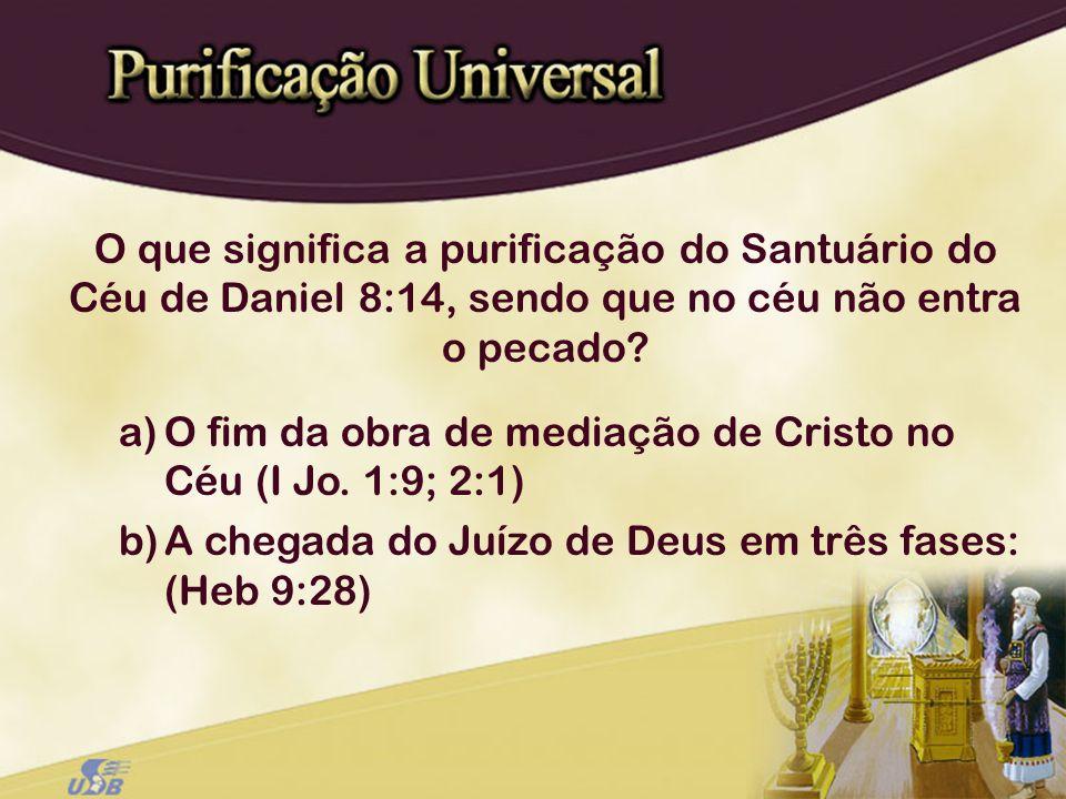 O que significa a purificação do Santuário do Céu de Daniel 8:14, sendo que no céu não entra o pecado