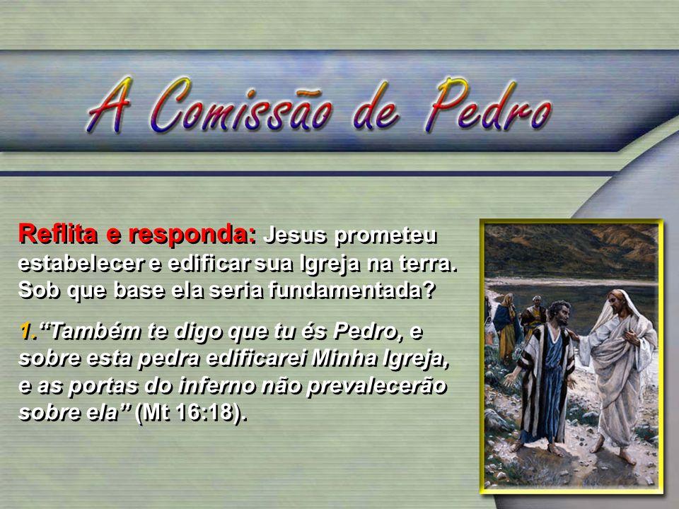 Reflita e responda: Jesus prometeu estabelecer e edificar sua Igreja na terra. Sob que base ela seria fundamentada