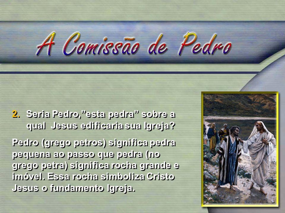 Seria Pedro, esta pedra sobre a qual Jesus edificaria sua Igreja