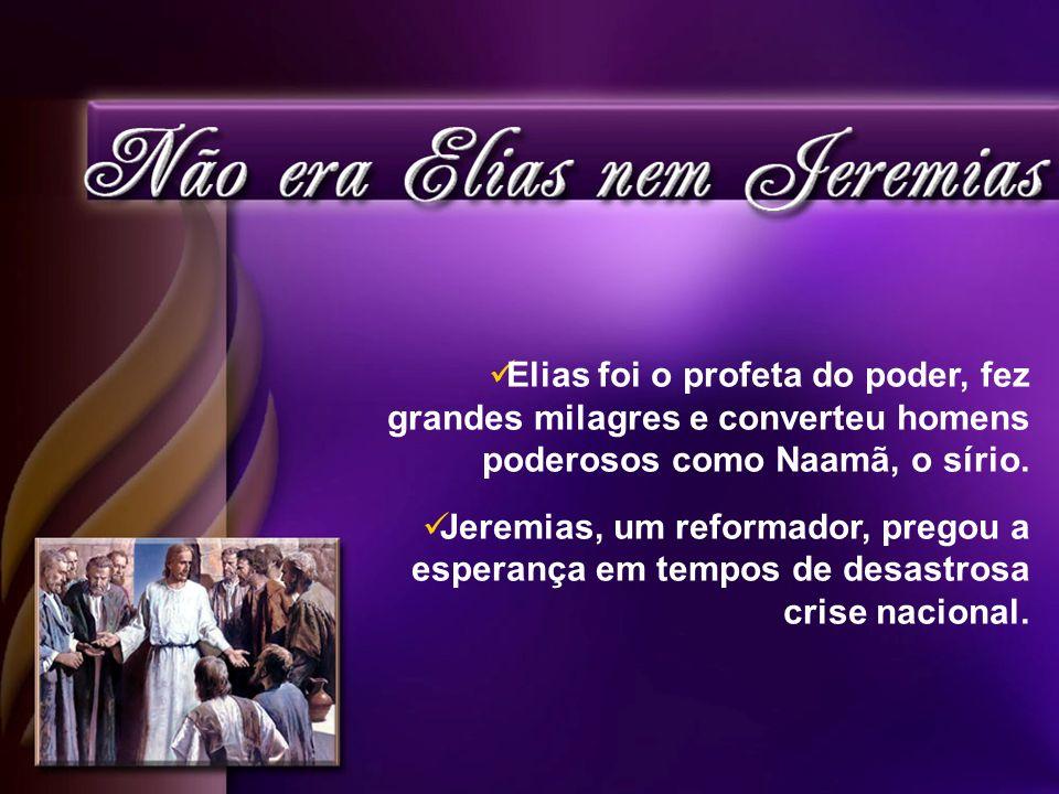 Elias foi o profeta do poder, fez grandes milagres e converteu homens poderosos como Naamã, o sírio.