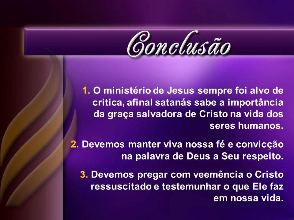 O ministério de Jesus sempre foi alvo de critica, afinal satanás sabe a importância da graça salvadora de Cristo na vida dos seres humanos.