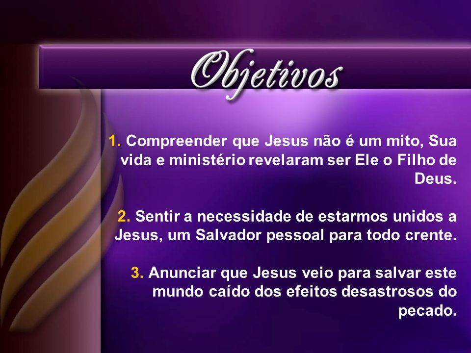Compreender que Jesus não é um mito, Sua vida e ministério revelaram ser Ele o Filho de Deus.