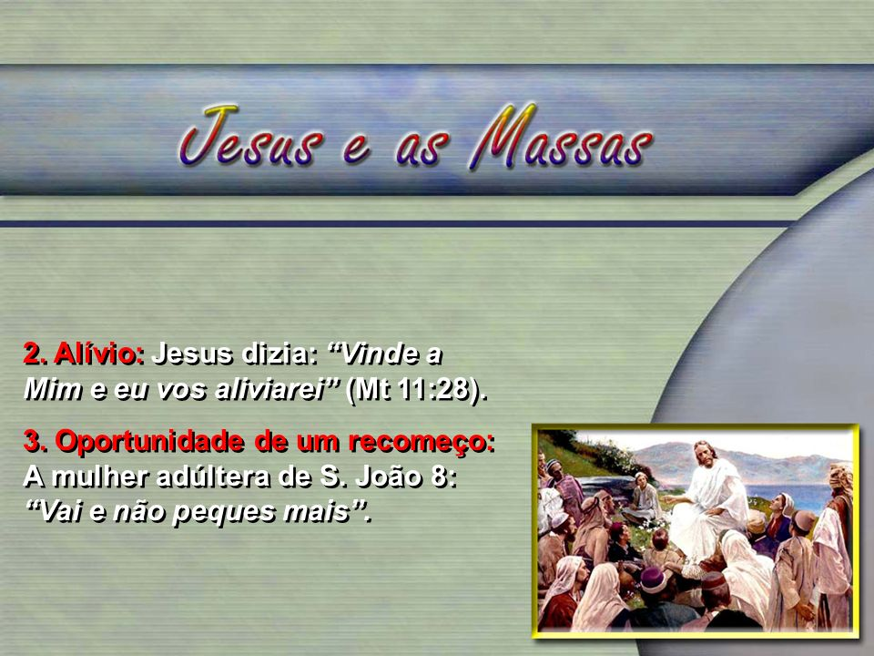 2. Alívio: Jesus dizia: Vinde a Mim e eu vos aliviarei (Mt 11:28).