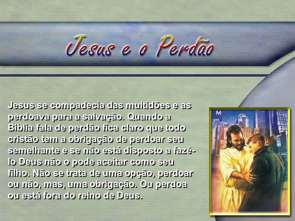 Jesus se compadecia das multidões e as perdoava para a salvação