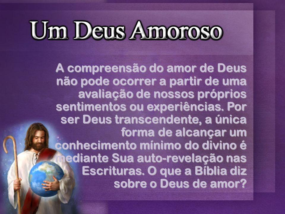 A compreensão do amor de Deus não pode ocorrer a partir de uma avaliação de nossos próprios sentimentos ou experiências.