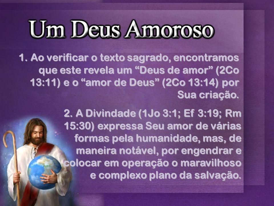 1. Ao verificar o texto sagrado, encontramos que este revela um Deus de amor (2Co 13:11) e o amor de Deus (2Co 13:14) por Sua criação.