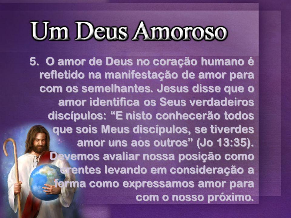 5. O amor de Deus no coração humano é refletido na manifestação de amor para com os semelhantes.