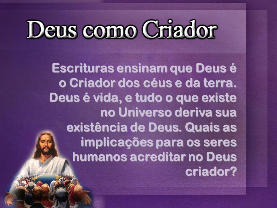 Escrituras ensinam que Deus é o Criador dos céus e da terra