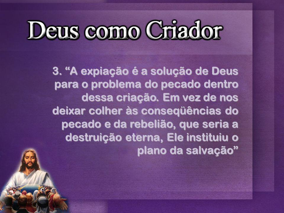 3. A expiação é a solução de Deus para o problema do pecado dentro dessa criação.