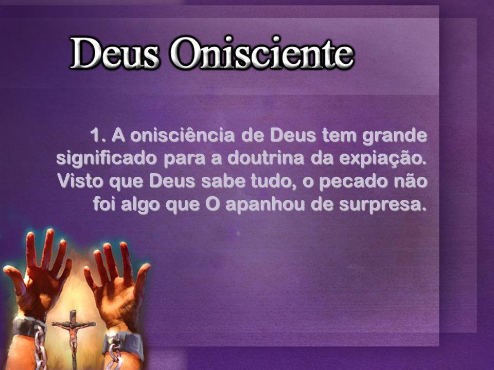 1. A onisciência de Deus tem grande significado para a doutrina da expiação.
