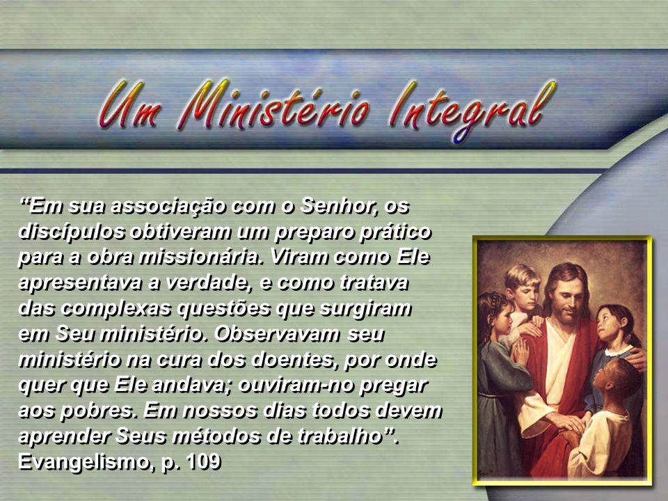Em sua associação com o Senhor, os discípulos obtiveram um preparo prático para a obra missionária.