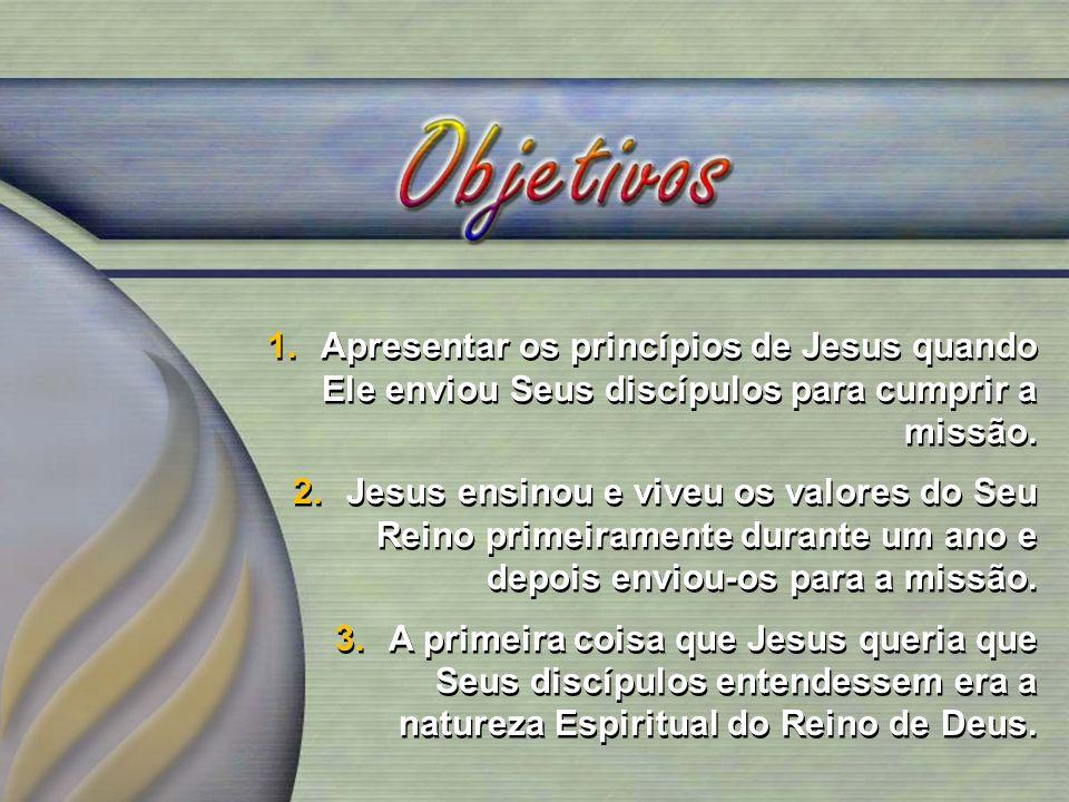 Apresentar os princípios de Jesus quando Ele enviou Seus discípulos para cumprir a missão.