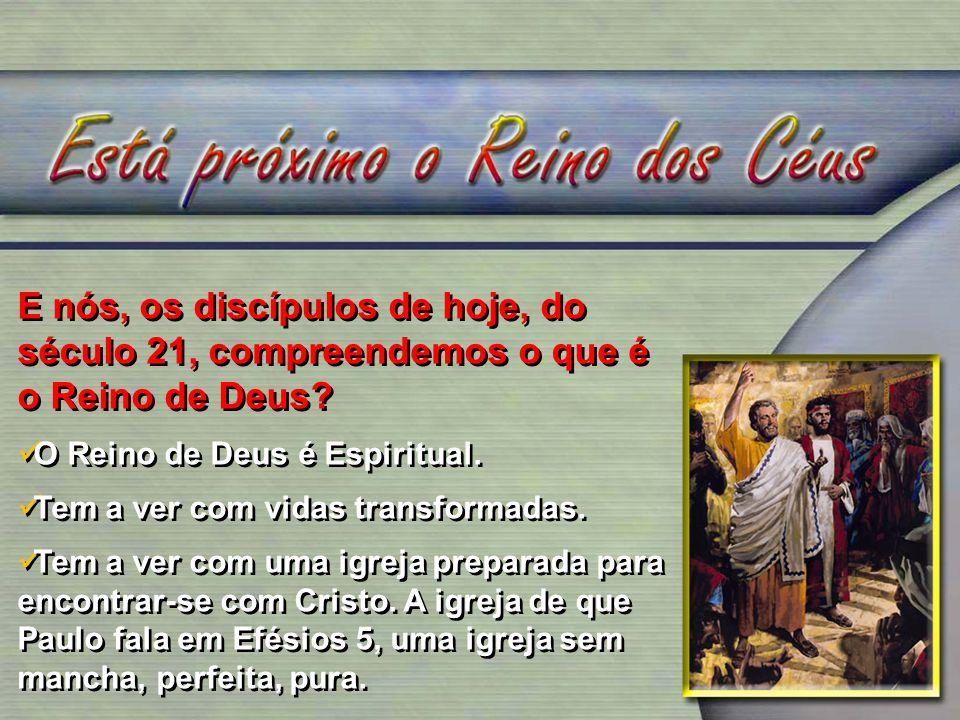 E nós, os discípulos de hoje, do século 21, compreendemos o que é o Reino de Deus