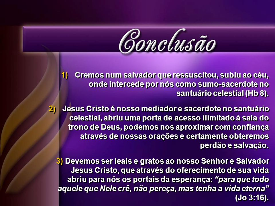 Cremos num salvador que ressuscitou, subiu ao céu, onde intercede por nós como sumo-sacerdote no santuário celestial (Hb 8).