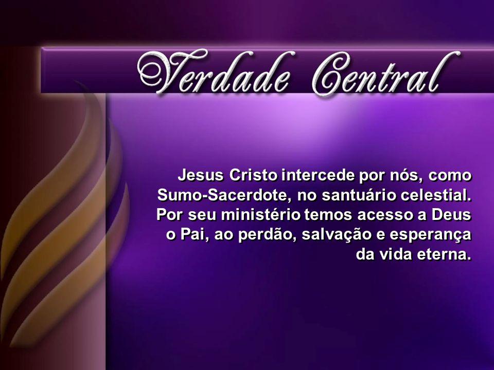 Jesus Cristo intercede por nós, como Sumo-Sacerdote, no santuário celestial.
