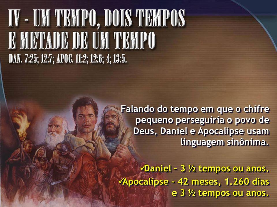 Falando do tempo em que o chifre pequeno perseguiria o povo de Deus, Daniel e Apocalipse usam linguagem sinônima.