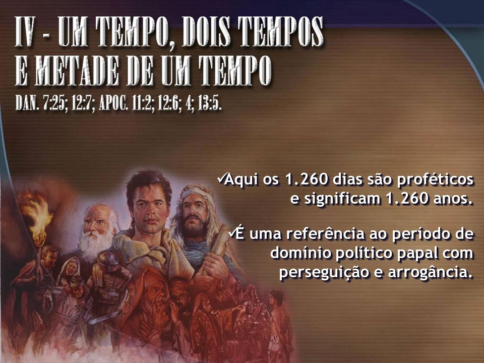 Aqui os 1.260 dias são proféticos e significam 1.260 anos.