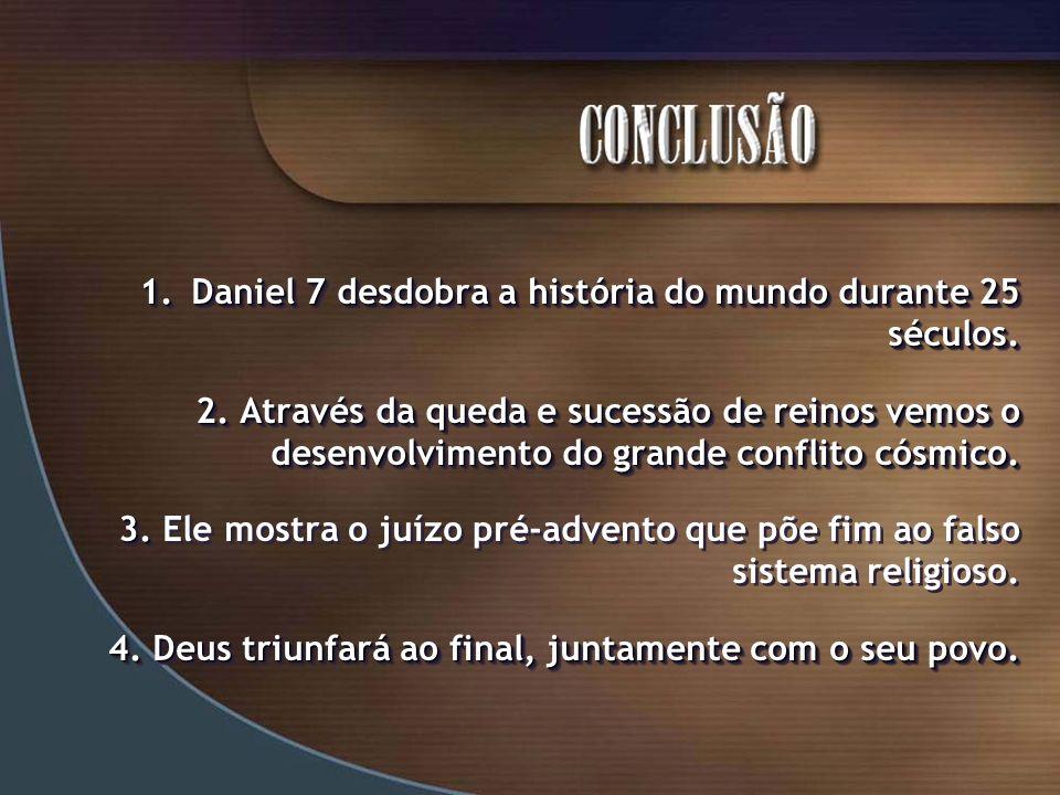 Daniel 7 desdobra a história do mundo durante 25 séculos.