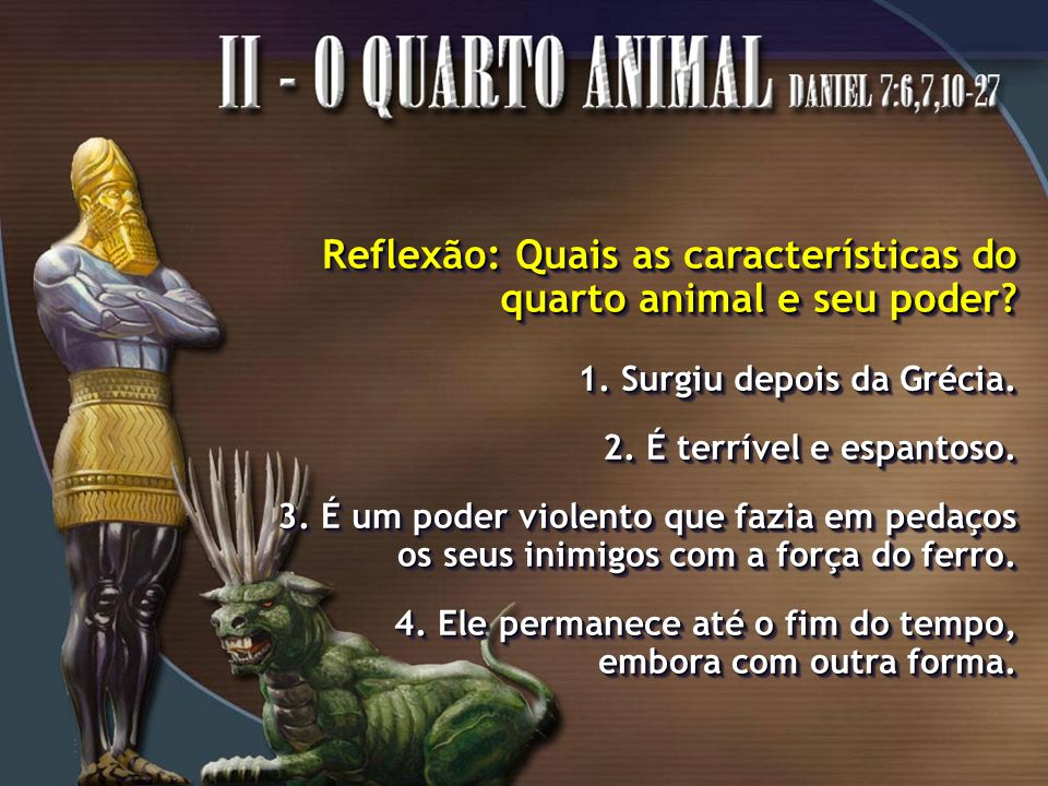 Reflexão: Quais as características do quarto animal e seu poder