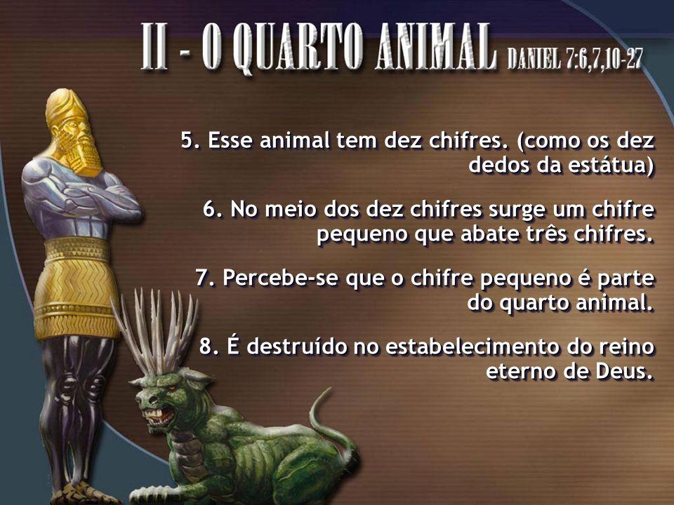 5. Esse animal tem dez chifres. (como os dez dedos da estátua)