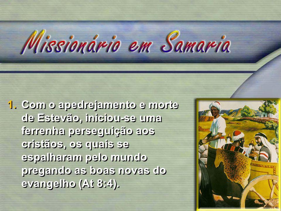 Com o apedrejamento e morte de Estevão, iniciou-se uma ferrenha perseguição aos cristãos, os quais se espalharam pelo mundo pregando as boas novas do evangelho (At 8:4).