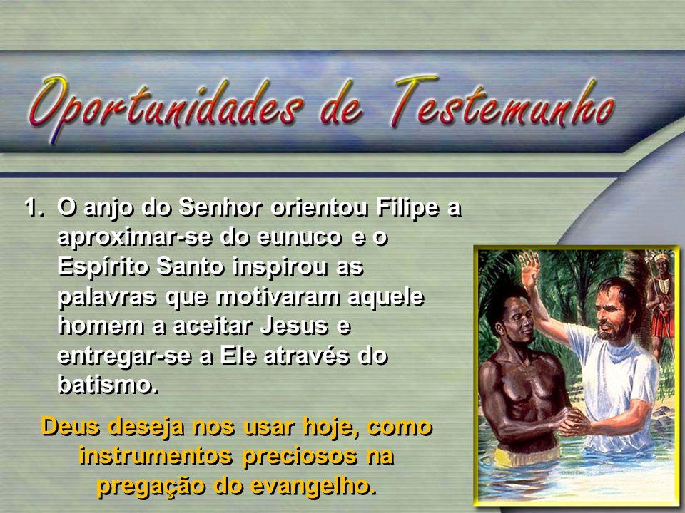 1. O anjo do Senhor orientou Filipe a aproximar-se do eunuco e o Espírito Santo inspirou as palavras que motivaram aquele homem a aceitar Jesus e entregar-se a Ele através do batismo.