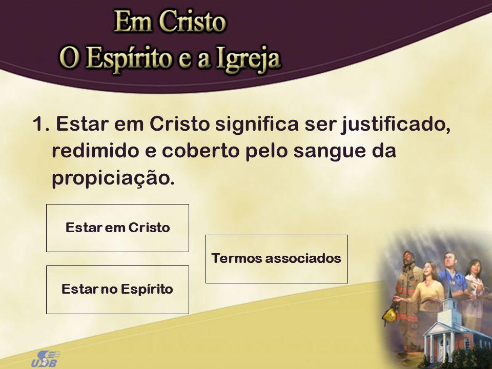 1. Estar em Cristo significa ser justificado, redimido e coberto pelo sangue da propiciação.