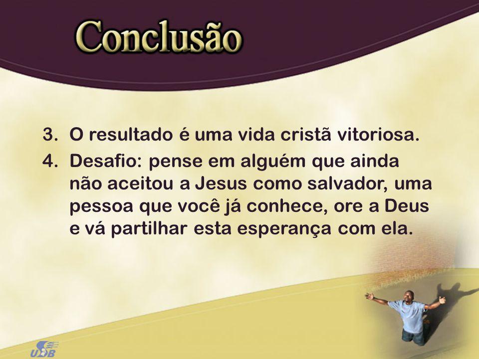 3. O resultado é uma vida cristã vitoriosa.