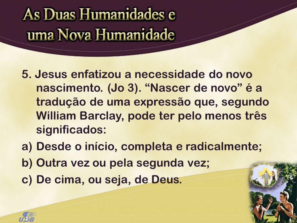 5. Jesus enfatizou a necessidade do novo nascimento. (Jo 3)