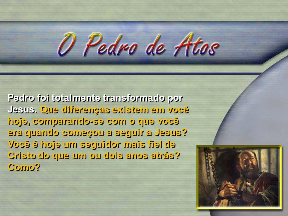 Pedro foi totalmente transformado por Jesus