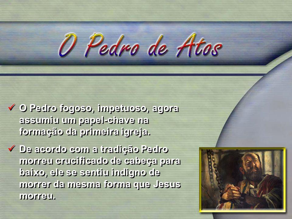 O Pedro fogoso, impetuoso, agora assumiu um papel-chave na formação da primeira igreja.