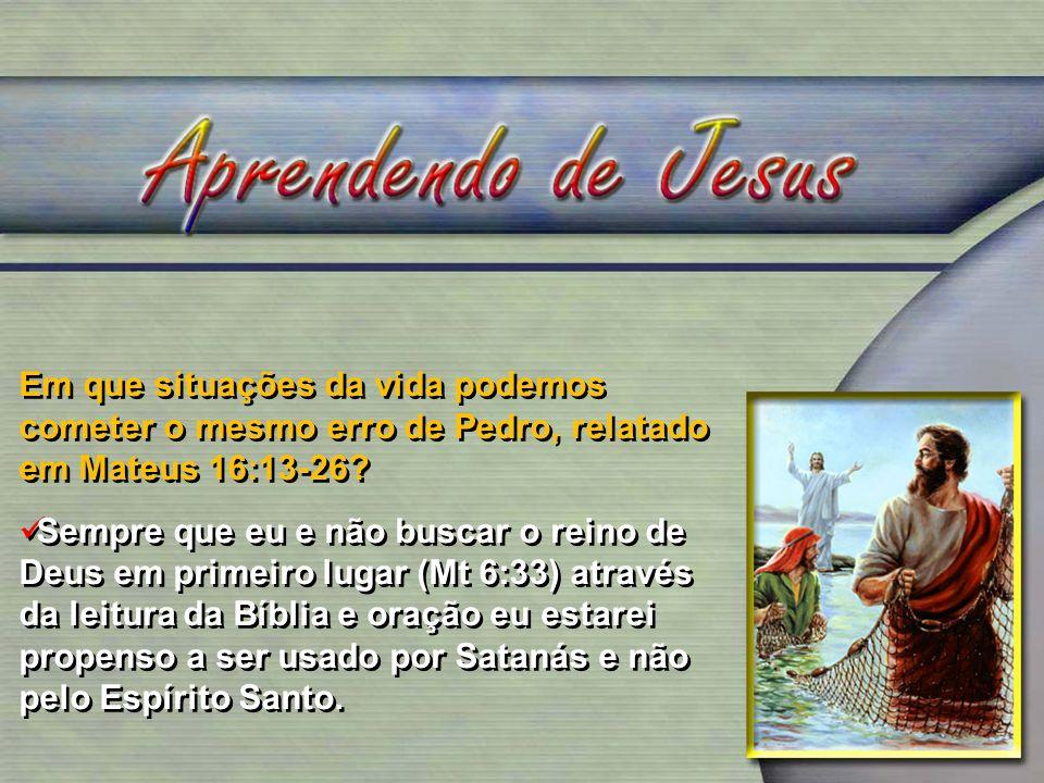 Em que situações da vida podemos cometer o mesmo erro de Pedro, relatado em Mateus 16:13-26