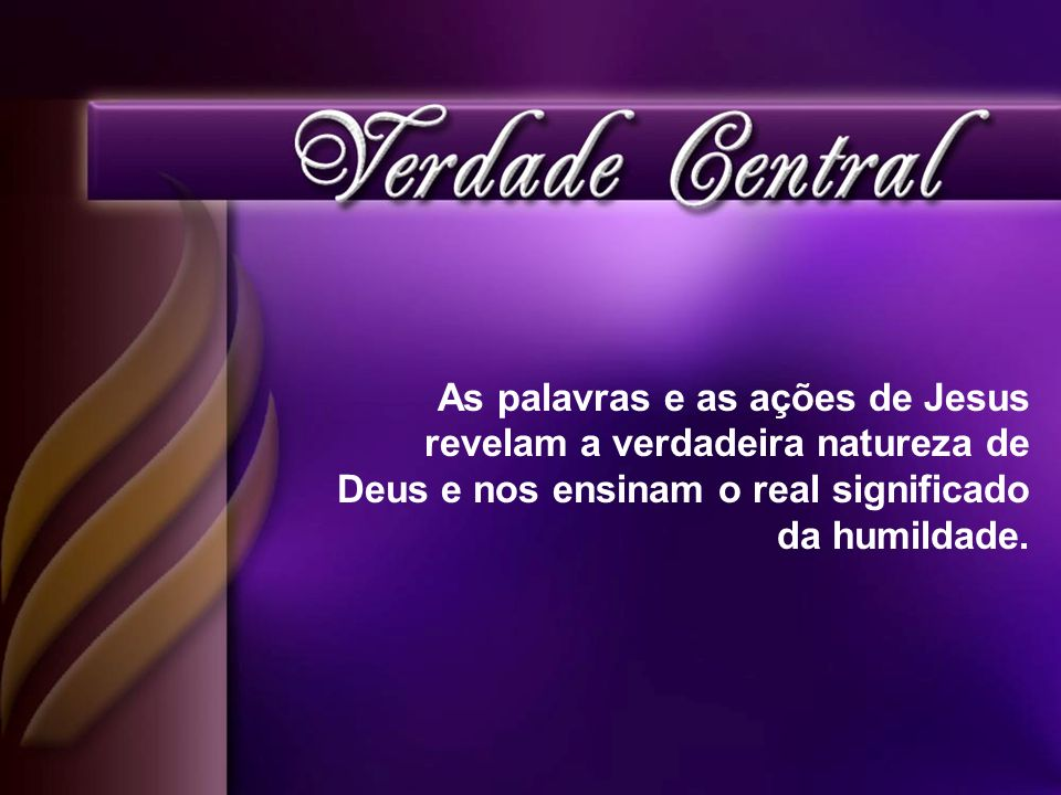 As palavras e as ações de Jesus revelam a verdadeira natureza de Deus e nos ensinam o real significado da humildade.