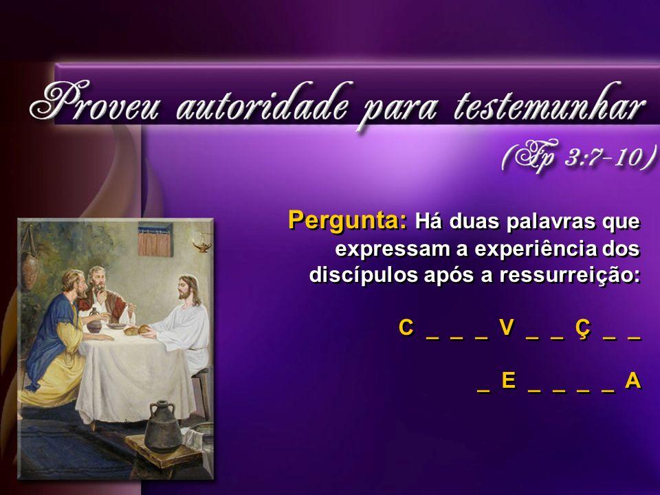 Pergunta: Há duas palavras que expressam a experiência dos discípulos após a ressurreição:
