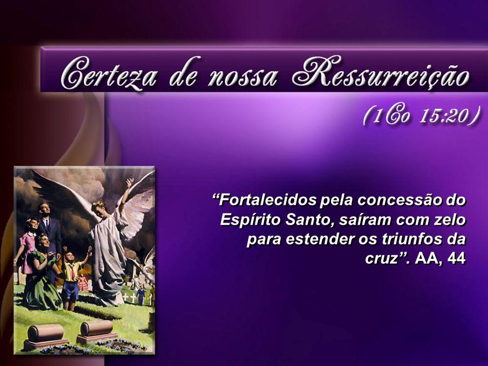 Fortalecidos pela concessão do Espírito Santo, saíram com zelo para estender os triunfos da cruz .