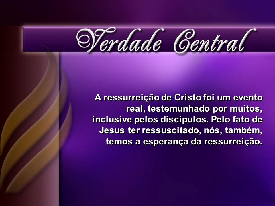 A ressurreição de Cristo foi um evento real, testemunhado por muitos, inclusive pelos discípulos.