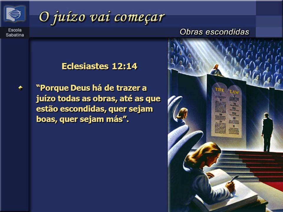 Eclesiastes 12:14 Porque Deus há de trazer a juízo todas as obras, até as que estão escondidas, quer sejam boas, quer sejam más .