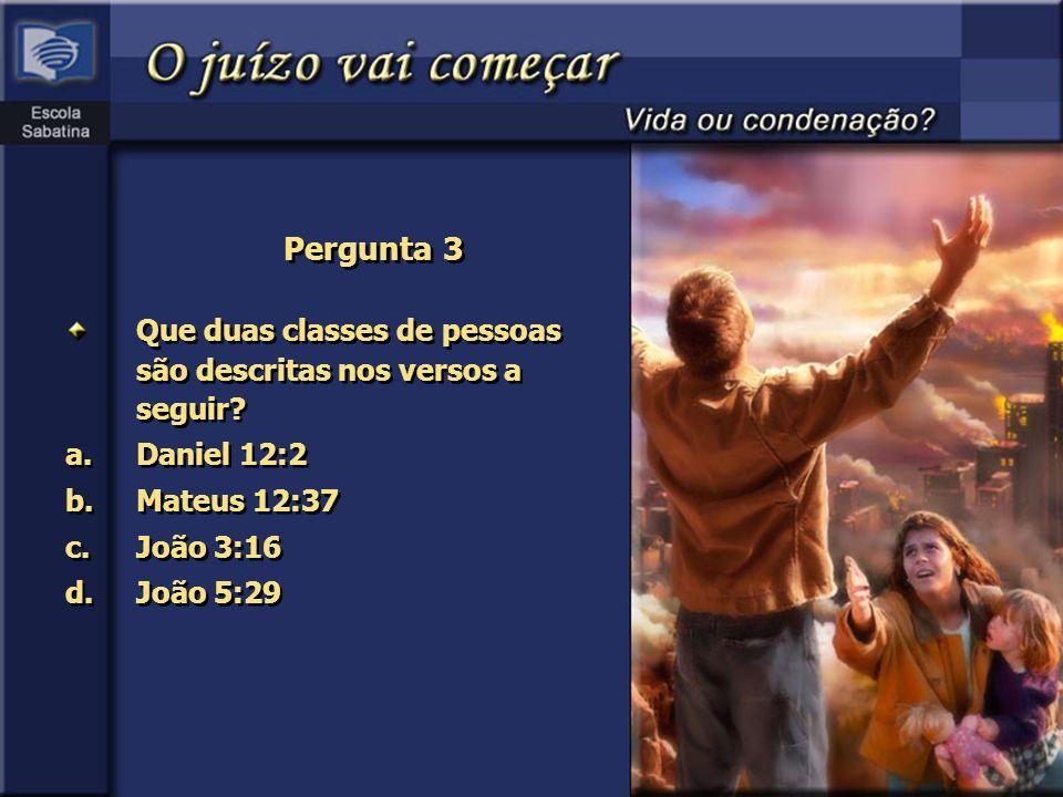 Pergunta 3 Que duas classes de pessoas são descritas nos versos a seguir Daniel 12:2. Mateus 12:37.