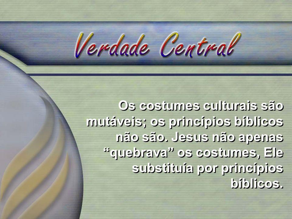Os costumes culturais são mutáveis; os princípios bíblicos não são