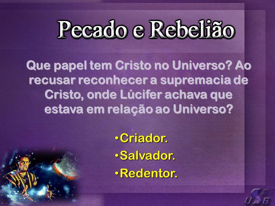 Que papel tem Cristo no Universo