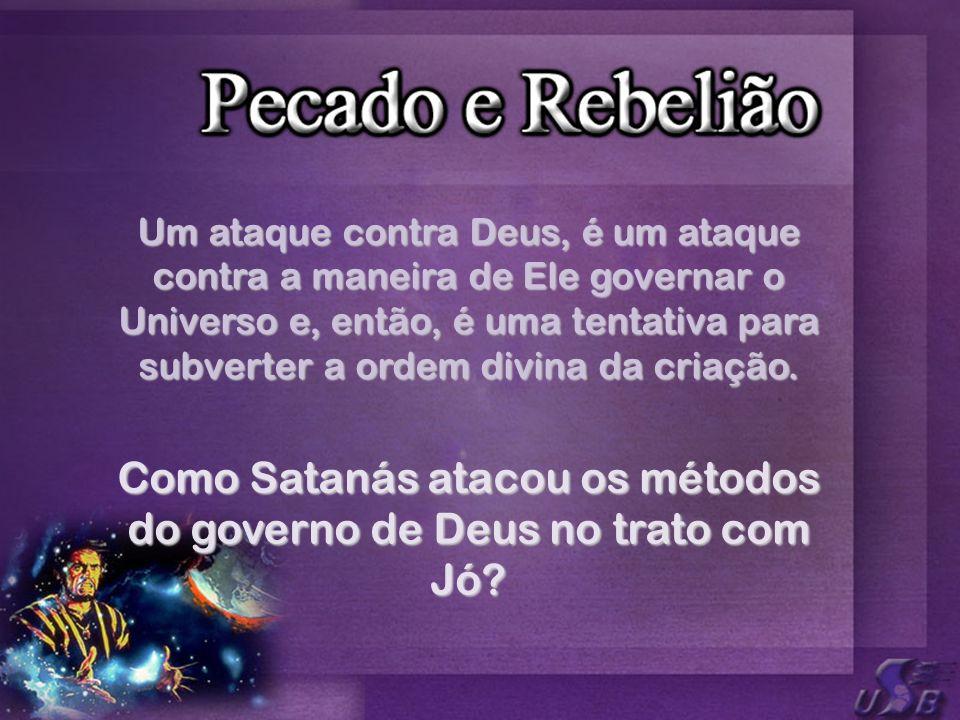 Como Satanás atacou os métodos do governo de Deus no trato com Jó