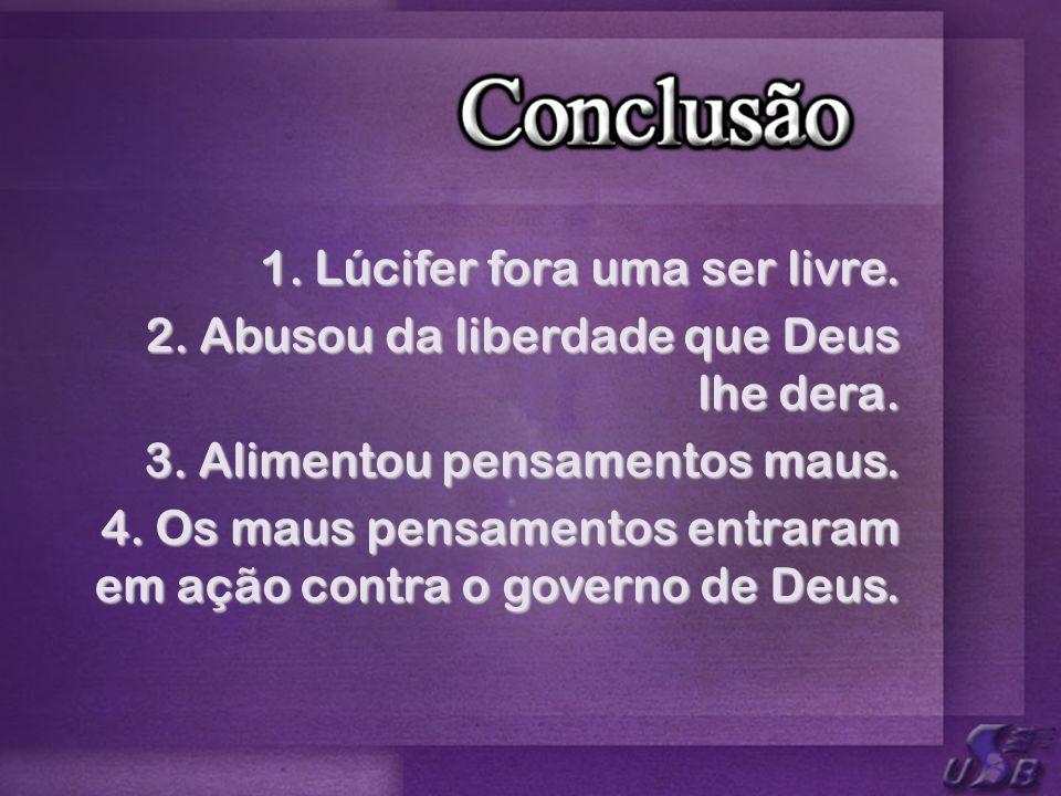 1. Lúcifer fora uma ser livre.