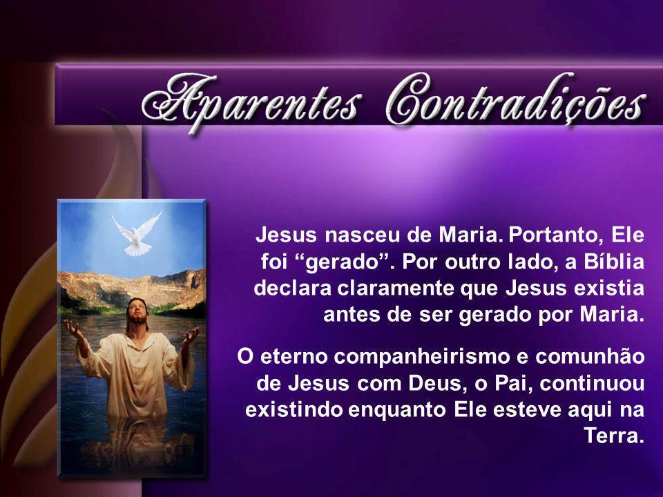 Jesus nasceu de Maria. Portanto, Ele foi gerado