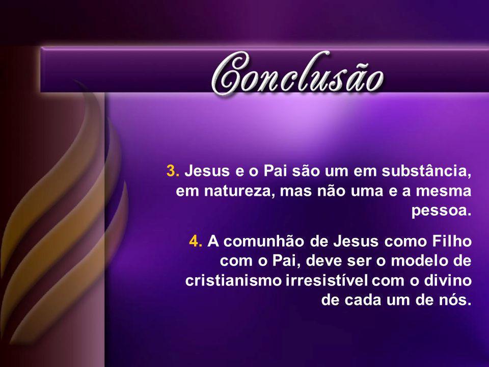 Jesus e o Pai são um em substância, em natureza, mas não uma e a mesma pessoa.