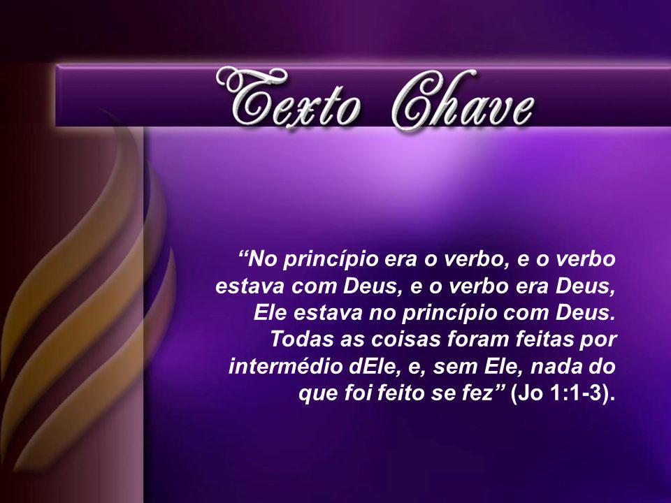 No princípio era o verbo, e o verbo estava com Deus, e o verbo era Deus, Ele estava no princípio com Deus.
