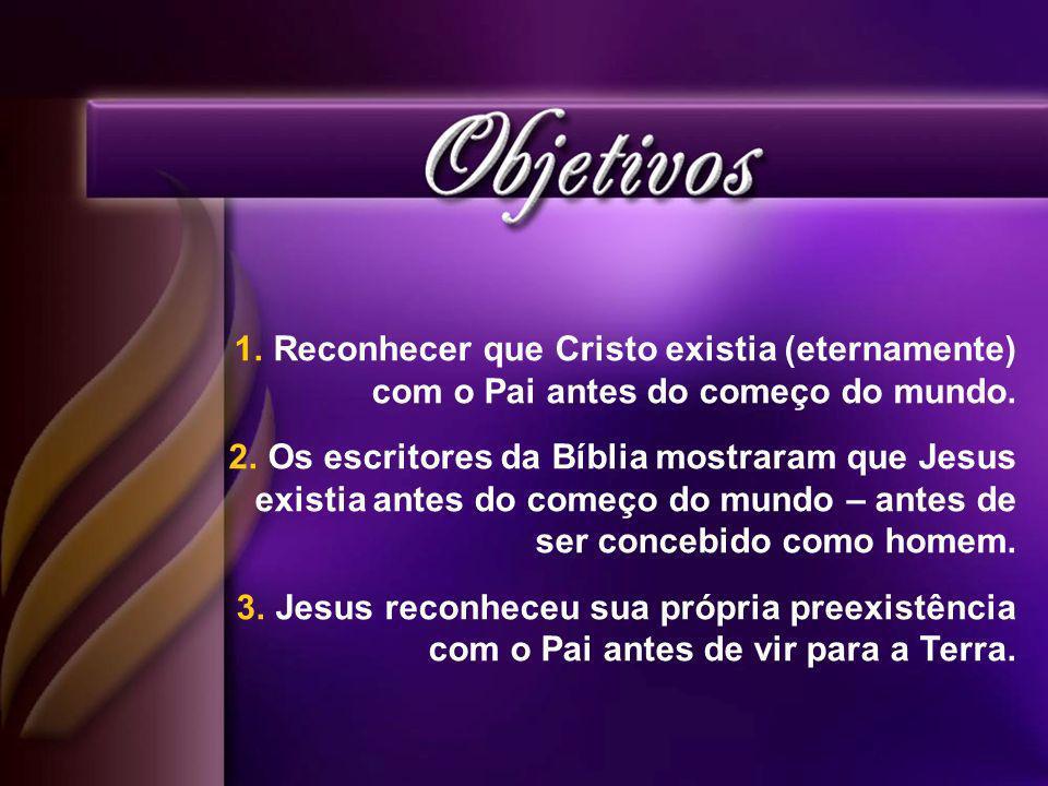 Reconhecer que Cristo existia (eternamente) com o Pai antes do começo do mundo.