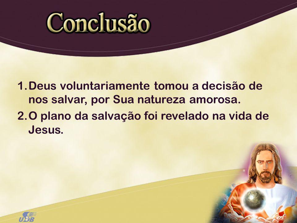 Deus voluntariamente tomou a decisão de nos salvar, por Sua natureza amorosa.