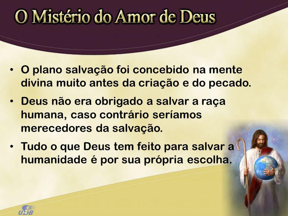 O plano salvação foi concebido na mente divina muito antes da criação e do pecado.