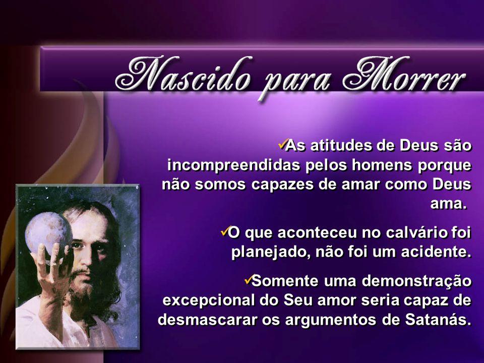 As atitudes de Deus são incompreendidas pelos homens porque não somos capazes de amar como Deus ama.