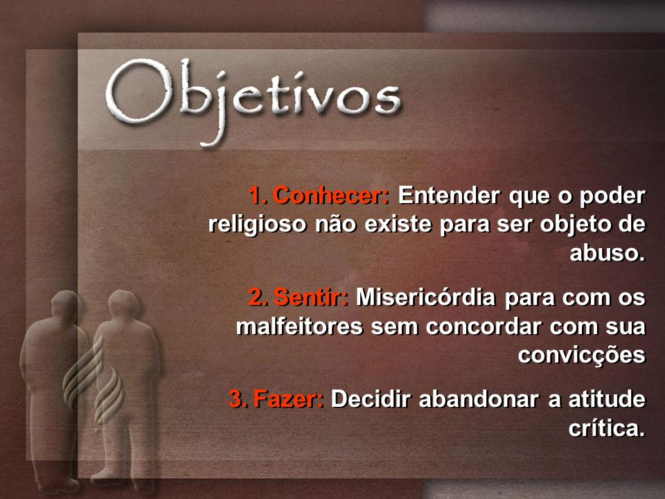 Conhecer: Entender que o poder religioso não existe para ser objeto de abuso.